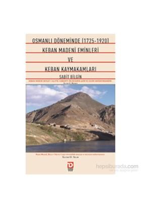 Osmanlı Döneminde 1725-1920 Keban Madeni Eminleri Ve Keban Kaymakamları-Sabit Bilgin