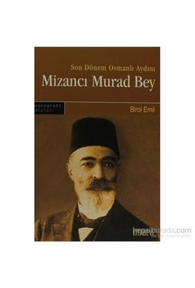 Son Dönem Osmanlı Aydını Mizancı Murad Bey-Birol Emil