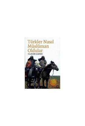 Türkler Nasıl Müslüman Oldular? - Claude Cahen