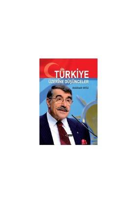 Türkiye Üzerine Düşünceler-Abdülkadir Aksu
