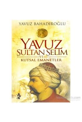 Yavuz Sultan Selim Ve Kutsal Emanetler-Yavuz Bahadıroğlu