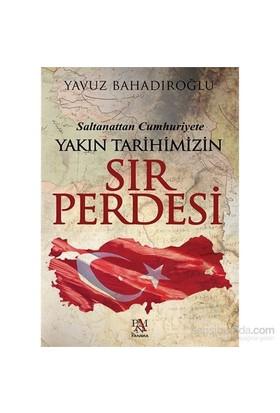 Yakın Tarihimizin Sır Perdesi - Yavuz Bahadıroğlu