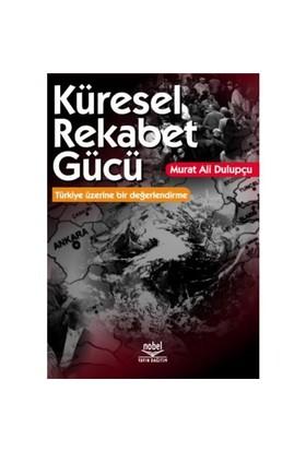 Küresel Rekabet Gücü Teorik Tartışmalar Türkiye Üzerinde Bir Değerlendirme