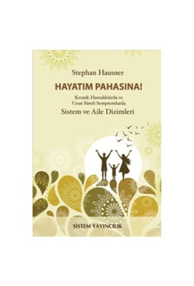 Hayatım Pahasına! - (Kronik Hastalıklarda Ve Uzun Süreli Semptomlarda Sistem Ve Aile Dizimleri)-Stephan Hausner