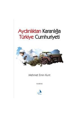 Aydınlıktan Karanlığa Türkiye Cumhuriyeti - Mehmet E. Kurt