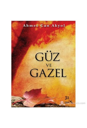 Güz Ve Gazel-Ahmet Can Akyol