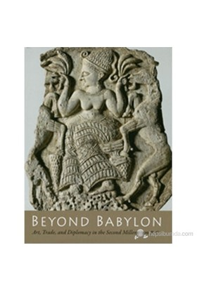 Beyond Babylon: Art, Trade, And Diplomacy İn The Second Millennium B.C.