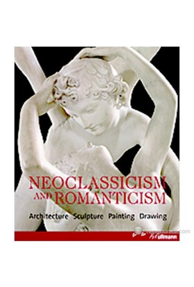 Neoclassicism And Romanticism: Architecture, Sculpture, Painting, Drawing, 1750–1848-Rolf Toman