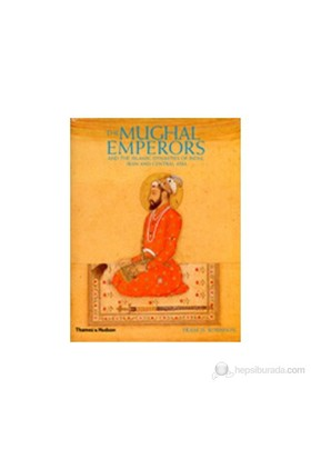 The Mughal Emperors: And The Islamic Dynasties Of India, Iran And Central Asia-Francis Robinson