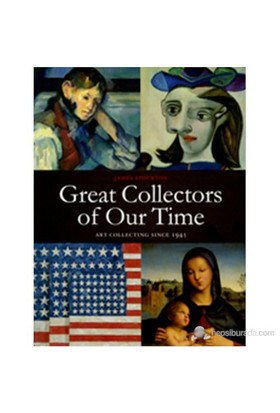Great Collectors Of Our Time: Art Collecting Since 1945-James Stourton