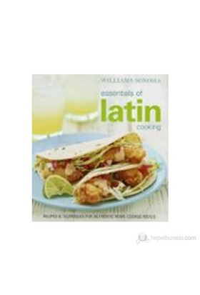 Williams-Sonoma Essentials Of Latin Cooking: Recipes And Techniques For Authentic Home-Cooked Meals (Ciltli)