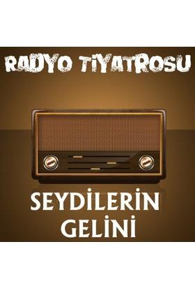 Radyo Tiyatrosu – Seydilerin Gelini-Sebahattin Yaşar