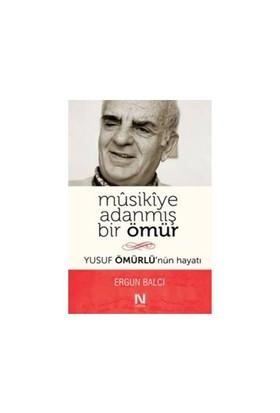 Musikiye Adanmış Bir Ömür (Yusuf Ömürlünün Hayatı)-Ergun Balcı