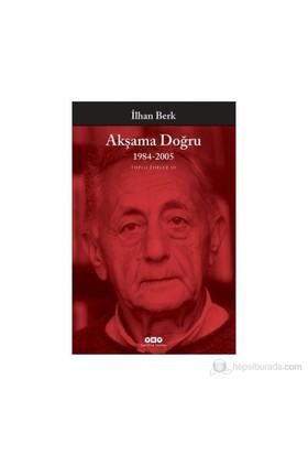 Akşama Doğru 1984 - 1996 Toplu Şiirler 3 - İlhan Berk