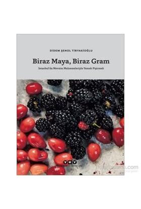 Biraz Maya Biraz Gram - İstanbul'Da Mevsim Malzemeleriyle Yemek Pişirmek-Didem Şenol Tiryakioğlu
