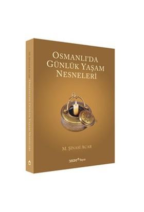 Osmanlı'da Günlük Yaşam Nesneleri - M. Şinasi Acar