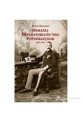 Osmanlı İmparatorluğu'Nda Fotoğrafçılık 1839-1923-Engin Özendes