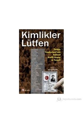 Kimlikler Lütfen - (Türkiye Cumhuriyeti'Nde Kültürel Kimlik Arayışı Ve Temsili)-Derleme