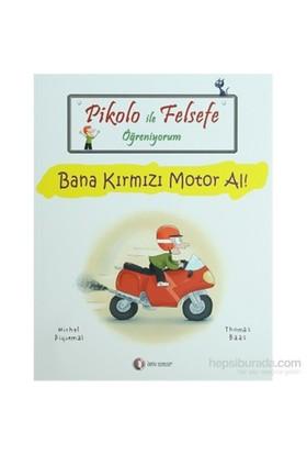 Pikolo ile Felsefe Öğreniyorum - Bana Kırmızı Motor Al! - Thomas Baas