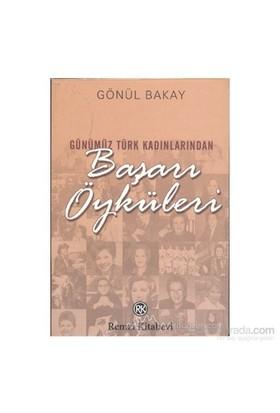 Günümüz Türk Kadınlarından Başarı Öyküleri-Gönül Bakay