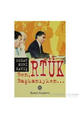 Ben, Rtük Başkanıyken-Sedat Nuri Kayış