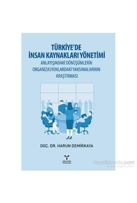 Türkiye'De İnsan Kaynakları Yönetimi Anlayışındaki Dönüşümlerin Organizasyonlardaki Yansımalarının A-Harun Demirkaya