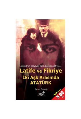 Latife & Fikriye İki Aşk Arasında Atatürk (Cep Boy)-İsmet Bozdağ
