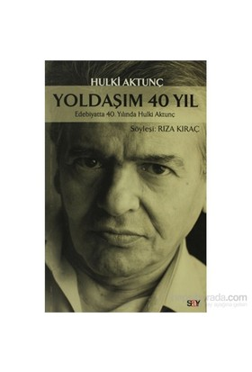 Yoldaşım 40 Yıl - Edebiyatta 40. Yılında Hulki Aktunç-Hulki Aktunç