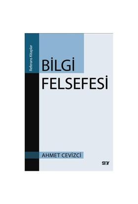 Bilgi Felsefesi - Ahmet Cevizci