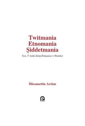 Twitmania Etnomania Şiddetmania-Hüsamettin Arslan