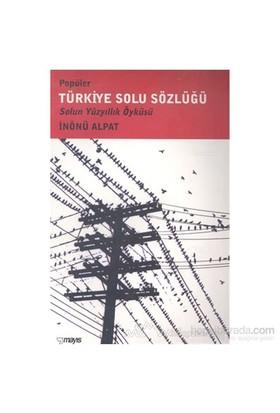 Popüler Türkiye Solu Sözlüğü Solun Yüzyıllık Öyküsü-İnönü Alpat