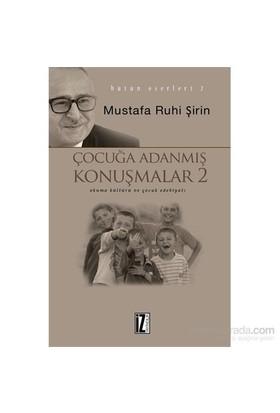 Çocuğa Adanmış Konuşmalar 2-Mustafa Ruhi Şirin