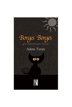 Borges Borges (Gün Doğarken Gün Batımı)-Adem Turan