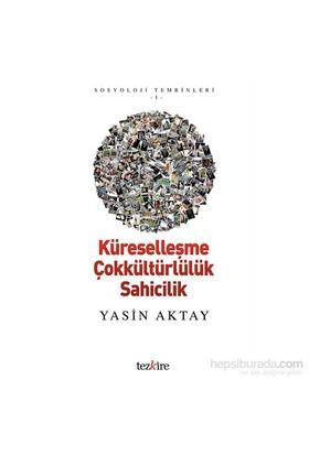 Küreselleşme Çokkültürlülük Sahicilik-Yasin Aktay