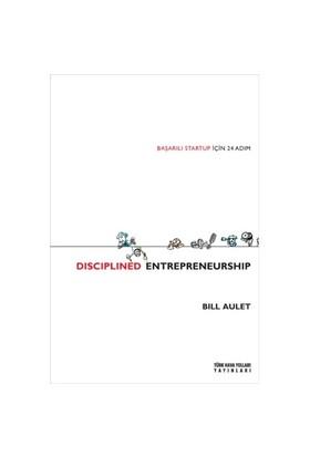 Disciplined Entrepreneurship: Başarılı Startup İçin 24 Adım - Bill Aulet