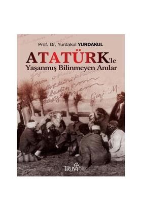 Atatürk'le Yaşanmış Bilinmeyen Anılar
