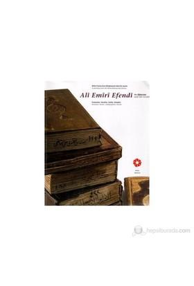 Ali Emiri Efendi Ve Dünyası Ali Emiri Efendi And His World - (Fermanlar, Beratlar, Hatlar, Kitaplar-Kolektif