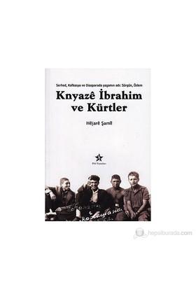 Knyaze İbrahim Ve Kürtler - (Serhed, Kafkasya Ve Diasporada Yaşamın Adı: Sürgün, Özlem)-Hejare Şamil