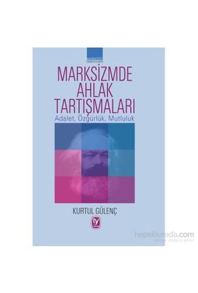 Marksizmde Ahlak Tartışmaları-Kurtul Gülenç