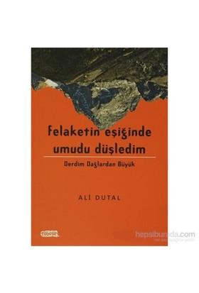Felaketin Eşiğinde Umudu Düşledim Derdim Dağlardan Büyük-Ali Dutal