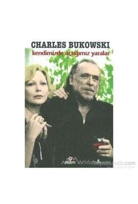 Kendimizde Açtığımız Yaralar-Charles Bukowski