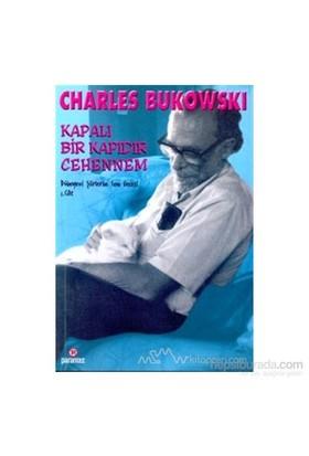 Kapalı Bir Kapıdır Cehennem Dünyevi Şiirlerin Son Gecesi 1. Cilt-Charles Bukowski
