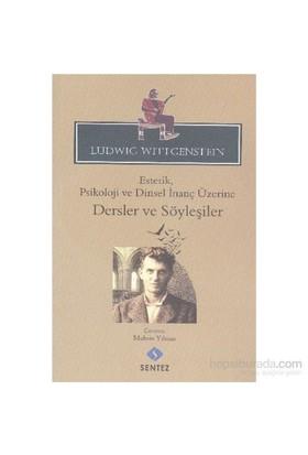 Estetik Psikoloji Ve Dinsel İnanç Üzerine Dersler Ve Söyleşiler-Ludwig Wittgenstein
