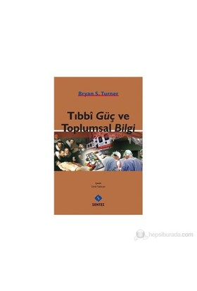 Tıbbi Güç Ve Toplum Bilgi-Bryan S. Turner