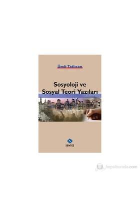 Sosyoloji Ve Sosyal Teori Yazıları-Ümit Tatlıcan