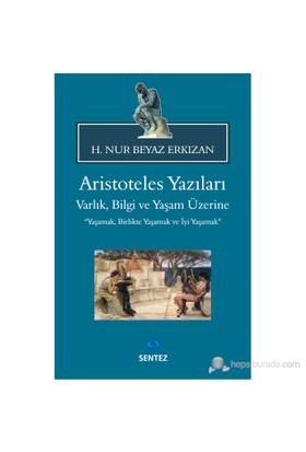 Aristoteles Yazıları - Varlık, Bilgi Ve Yaşam Üzerine (Yaşamak, Birlikte Yaşamak Ve İyi Yaşamak)-H. Nur Beyaz Erkızan