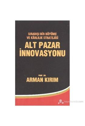 Alt Pazar İnnovasyonu-Arman Kırım
