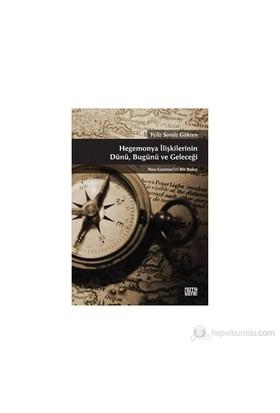 Hegemonya İlişkilerinin Dünü, Bugünü Ve Geleceği - (Neo-Gramsci'Ci Bir Bakış)-Yeliz Sarıöz Gökten