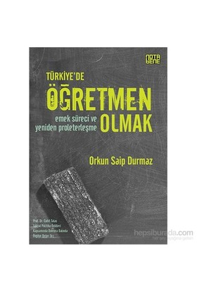 Türkiye'De Öğretmen Olmak - Emek Süreci Ve Yeniden Proleterleşme-Orkun Saip Durmaz