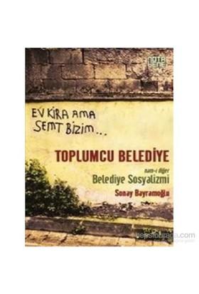 Toplumcu Belediye Nam-I Diğer Belediye Sosyalizmi-Sonay Bayramoğlu
